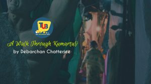 Through The Streets Of Divinity-A Walk Through Kumartuli