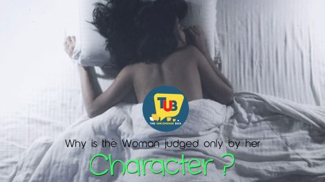 Why Is The Woman Judged Only By Her Character ?